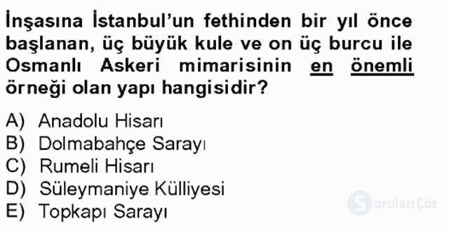 Ortaçağdan Günümüze Anadolu Uygarlıkları Bahar Final 13. Soru